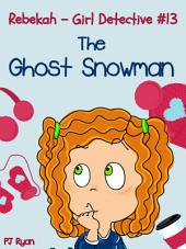Rebekah - Girl Detective #13: The Ghost Snowman
