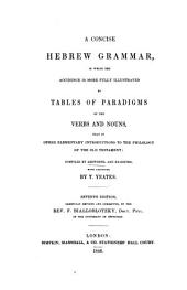The Hebrew Grammar, with Principal Rules; compiled from some of the most considerable Hebrew grammars, and particularly adapted to Bythner's Lyra Prophetica: also, complete paradigms of the verbs and an elegant engraving of the Hebrew alphabet ... By Caleb Ashworth. Carefully revised and corrected, by T. Yeates