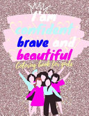 I Am Confident Brave And Beautiful Coloring Book For Girls Book PDF