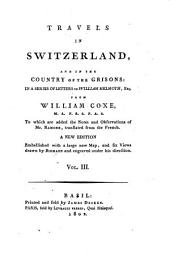 Travels in Switzerland and in the country of the Grisons ... letters to William Melmoth: Volume 3