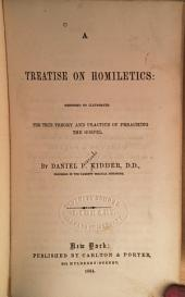 A Treatise on Homiletics: Designed to Illustrate the True Theory and Practice of Preaching the Gospel