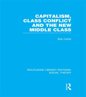 Capitalism  Class Conflict and the New Middle Class  RLE Social Theory  PDF