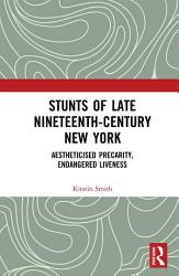 Stunts Of Late Nineteenth Century New York Book PDF