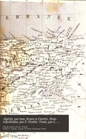 Algérie, par mm. Rozet et Carette. États tripolitains, par F. Hoefer. Tunis, par L. Frank, revue par J. Marcel