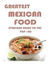Greatest Mexican Food Everyone Needs to Try: Top 100