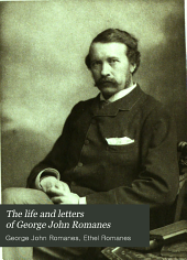 The life and letters of George John Romanes: M. A., # D. E. R. S. late honorary fellow of Gonville and Caius college, Cambridge