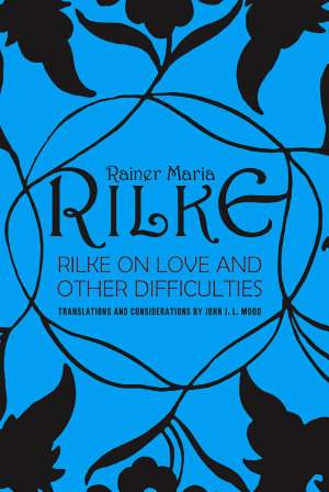 Rilke on Love and Other Difficulties  Translations and Considerations
