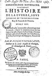 Chronologie novenaire: contenant l'histoire de la guerre sous le règne du tres-chrestien roy de France et de Navarre Henry IIII...