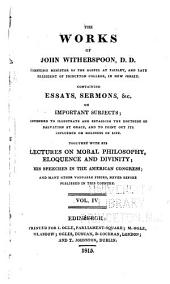 The Works of John Witherspoon: Containing Essays, Sermons, &c., on Important Subjects ... Together with His Lectures on Moral Philosophy Eloquence and Divinity, His Speeches in the American Congress, and Many Other Valuable Pieces, Never Before Published in this Country, Volume 4