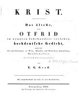 Krist. Das älteste, von Otfrid im neunten Jahrhundert verfaszte, hochdeutsche Gedicht ... kritisch herausgegeben von E. G. Graff. Mit einem Facsimile, etc