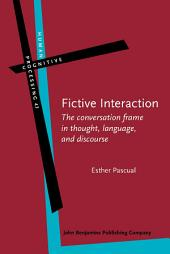 Fictive Interaction: The conversation frame in thought, language, and discourse