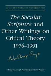 The Secular Scripture and Other Writings on Critical Theory, 1976–1991