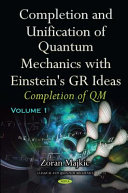 Completion and Unification of Quantum Mechanics with Einstein's GR Ideas, Part I