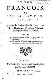Le Bon Francois, ou de la foy des Gaulois. Traduit du Latin de Me M. du Rit