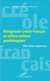 Bilinguisme créole-français en milieu scolaire guadeloupéen: Récit d'une expérience