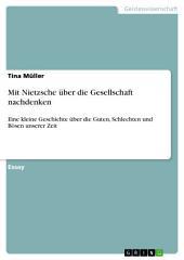 Mit Nietzsche über die Gesellschaft nachdenken: Eine kleine Geschichte über die Guten, Schlechten und Bösen unserer Zeit