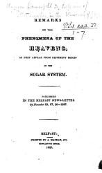Remarks on the Phenomena of the Heavens, as they appear from different bodies in the Solar System. Published in the Belfast News-Letter of November 23, 27, 30-1827
