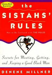 The Sistah's Rules: Secrets For Meeting, Getting, And Keeping A Good Black Man Not To Be Confused With The Rules