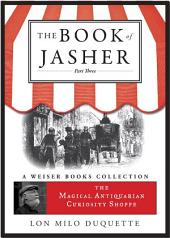 The Book of Jasher, Part Three: The Magical Antiquarian Curiosity Shoppe, A Weiser Books Collection