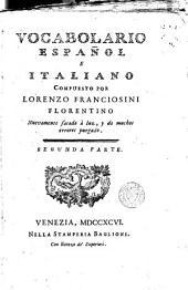 Vocabolario italiano, e spagnolo: novamente dato in luce, nel quale ... si dichiarano e con proprietà convertono tutte le voci toscane in castigliano, e le castigliane in toscano ... Opera utilissima ...
