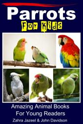 Parrots For Kids - Amazing Animal Books For Young Readers