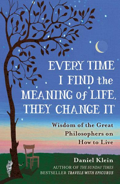 Download Every Time I Find the Meaning of Life  They Change It Book