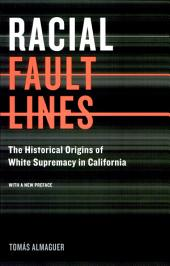 Racial Fault Lines: The Historical Origins of White Supremacy in California, Edition 2