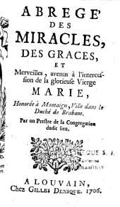 Abrégé des Miracles, des Grâces et Merveilles avenus à l'intercession de la glorieuse Vierge Marie, honorée à Montaigu... Brabant, par un prestre de la Congrégation