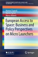 European Access to Space  Business and Policy Perspectives on Micro Launchers PDF