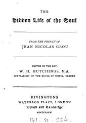 The hidden life of the soul [by J.N. Grou]. From the Fr. by the author of A Dominican artist. From the Fr. of J.N. Grou, ed. by W.H. Hutchings