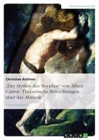 Albert Camus  Der Mythos des Sisyphos   theoretische Betrachtungen   ber das Absurde PDF