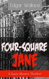 Four-Square Jane (Classic Mystery Thriller): A British Mystery Novel from the prolific author known for the creation of King Kong, The Four Just Men, Detective Sgt. Elk, Educated Evans, Smithy and Nobby, The Black Abbot & The Daffodil Murder