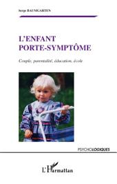 L'enfant porte-symptôme: Couple, parentalité, éducation, école
