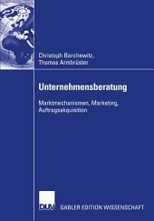 Unternehmensberatung: Marktmechanismen, Marketing, Auftragsakquisition