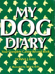 My Dog Diary Your Complete Canine Record Book Book PDF