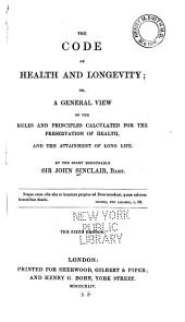 The Code of Health and Longevity: Or, A General View of the Rules and Principles Calculated for the Preservation of Health, and the Attainment of Long Life