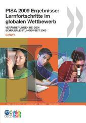 PISA PISA 2009 Ergebnisse: Lernfortschritte im globalen Wettbewerb Veränderungen bei den Schülerleistungen seit 2000 (Band 5): Veränderungen bei den Schülerleistungen seit 2000, Band 5
