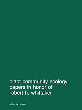 Plant community ecology  Papers in honor of Robert H  Whittaker PDF