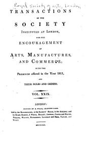 Transactions of the Society, Instituted at London, for the Encouragement of Arts, Manufactures, and Commerce: Volume 29