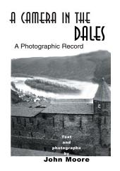 A Camera in the Dales: A Photographic Record