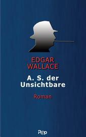 A.S. der Unsichtbare: Roman