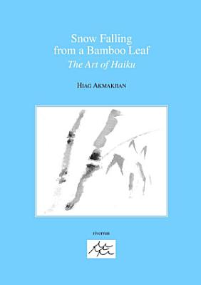 Snow Falling from a Bamboo Leaf  the Art of Haiku