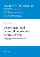 Lehrerinnen- und Lehrerbildungsregion Zentralschweiz: Bildungspolitische Entwicklungen seit Ende der 1950er Jahre