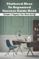 Cluttered Mess To Organized Success Guide Book