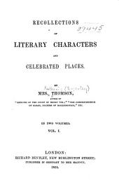 Recollections of Literary Characters and Celebrated Places: Volume 1