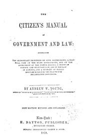 The Citizens' Manual of Government and Law: Comprising the Elementary Principles of Civil Government : a Practical View of the State Governments, and of the Government of the United States : a Digest of Common and Statutory Law, and of the Law of Nations, and a Summary of Parliamentary Rules for the Practice of Deliberative Assemblies