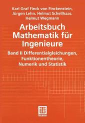 Arbeitsbuch Mathematik für Ingenieure: Band II: Differentialgleichungen, Funktionentheorie, Numerik und Statistik
