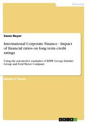 International Corporate Finance - Impact of financial ratios on long term credit ratings: Using the automotive examples of BMW Group, Daimler Group and Ford Motor Company