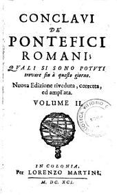 Conclavi de' pontefici romani; quali si sono potuti trovare fin à questo giorno: Volume 2
