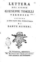 Lettera del signor Giuseppe Torelli Veronese intorno a due passi del Purgatorio di Dante Aligeri [!]